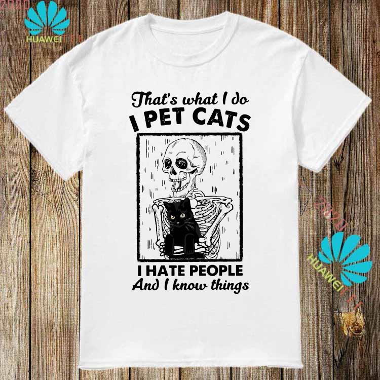 Skeleton Hug Cat That's What I Do I Pet Cats I Hate People And I Know Things Shirt