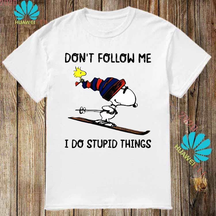 Snoopy And Woodstock Don't Follow Me I Do Stupid Things Shirt