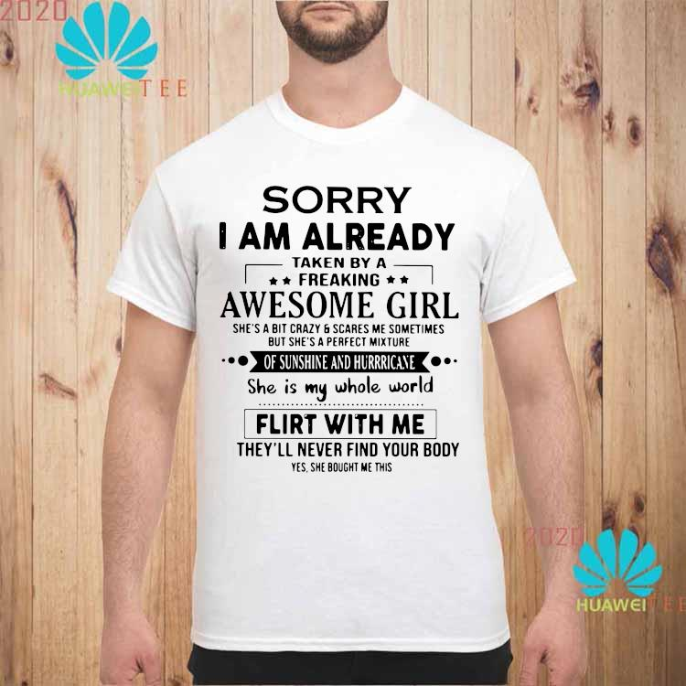 Sorry I Am Already Taken By A Freaking Awesome Girl Flirt With Me Shirt unisex