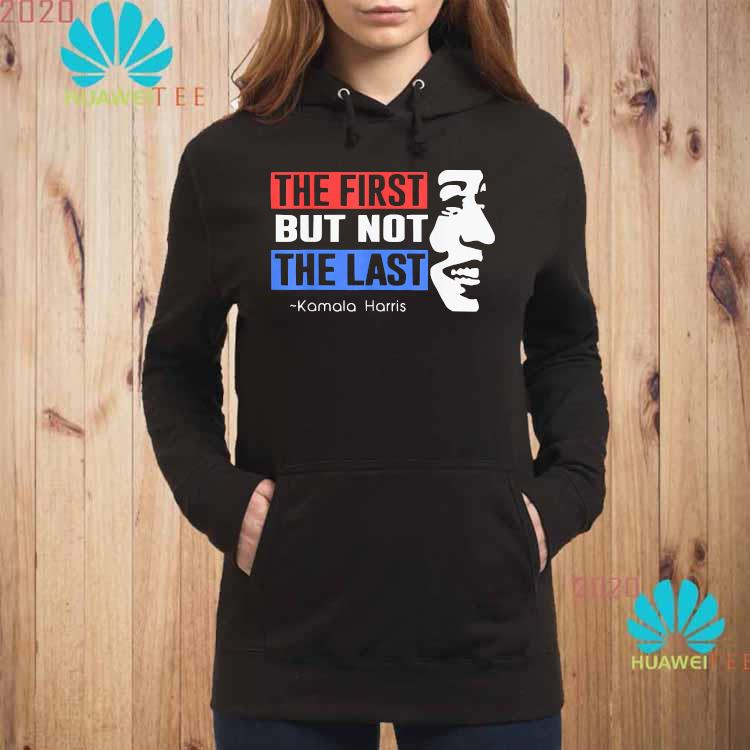 The First But Not The Last Nasty Vice President Kamala Shirt hoodie