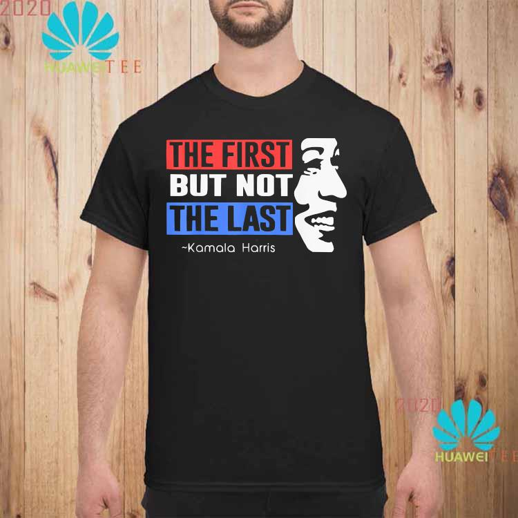 The First But Not The Last Nasty Vice President Kamala Shirt unisex